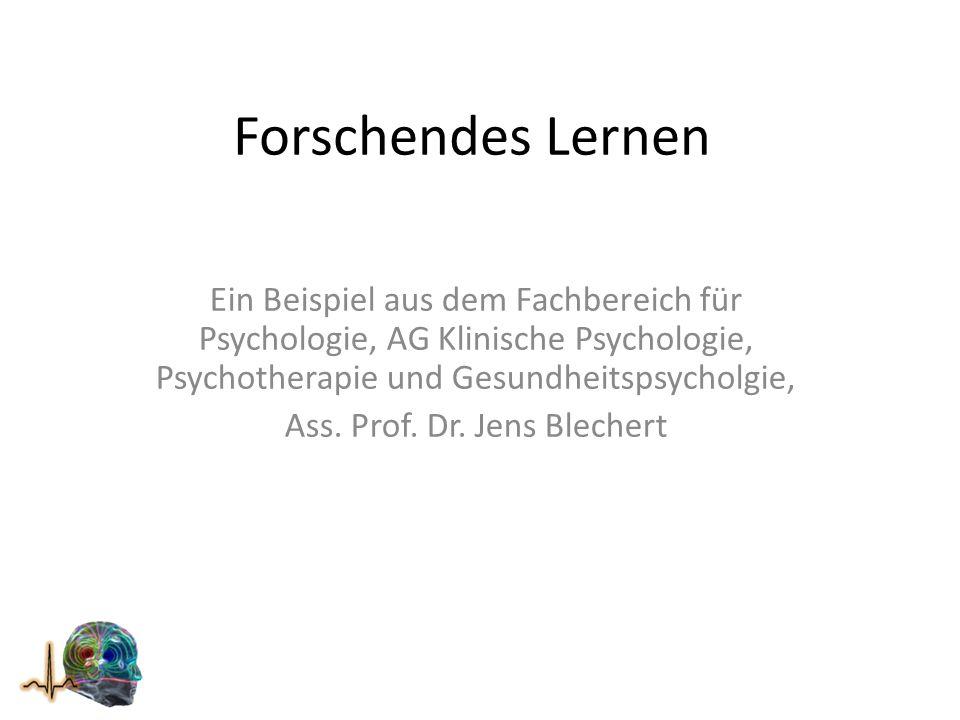 Forschendes Lernen Ein Beispiel aus dem Fachbereich für Psychologie, AG Klinische Psychologie, Psychotherapie und Gesundheitspsycholgie, Ass.