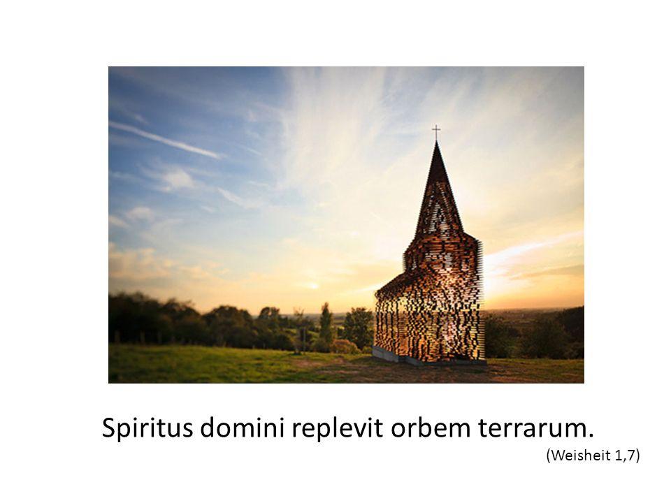 Spiritus domini replevit orbem terrarum. (Weisheit 1,7)