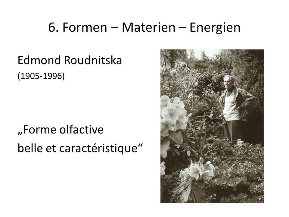 6. Formen – Materien – Energien Edmond Roudnitska (1905-1996) Forme olfactive belle et caractéristique