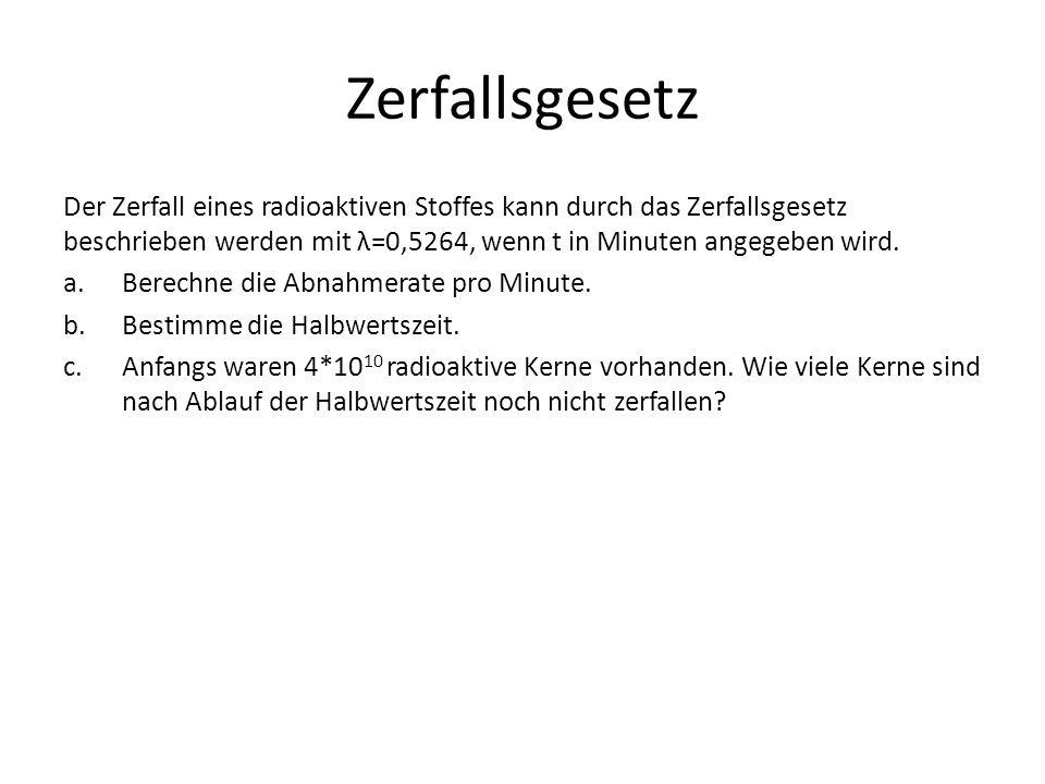 Zerfallsgesetz Der Zerfall eines radioaktiven Stoffes kann durch das Zerfallsgesetz beschrieben werden mit λ=0,5264, wenn t in Minuten angegeben wird.