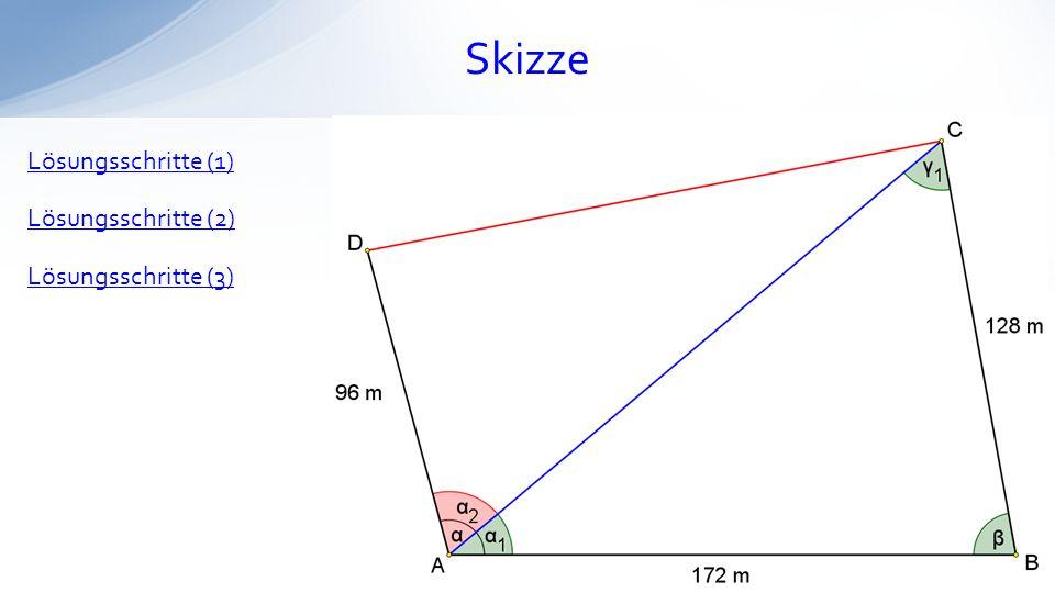 Lösungsschritte (1) Im Dreieck ABC berechnen wir mit dem Sinussatz den Winkel 1.