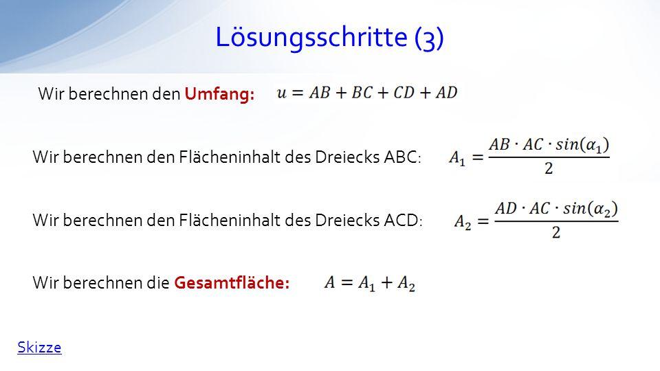 Lösungsschritte (3) Wir berechnen den Umfang: Wir berechnen den Flächeninhalt des Dreiecks ABC: Skizze Wir berechnen den Flächeninhalt des Dreiecks AC