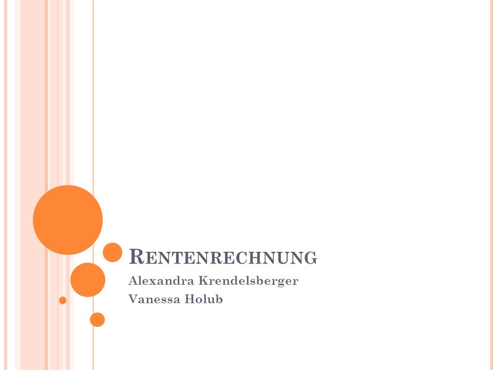 R ENTENRECHNUNG Alexandra Krendelsberger Vanessa Holub