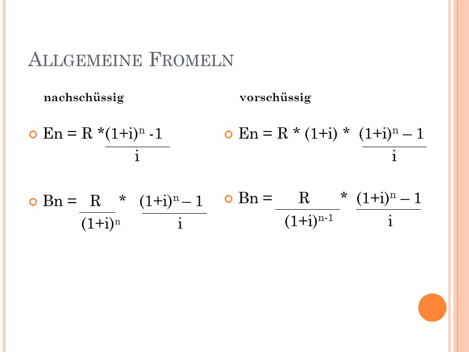 A LLGEMEINE F ROMELN En = R *(1+i) n -1 i Bn = R * (1+i) n – 1 (1+i) n i En = R * (1+i) * (1+i) n – 1 i Bn = R * (1+i) n – 1 (1+i) n-1 i nachschüssigvorschüssig