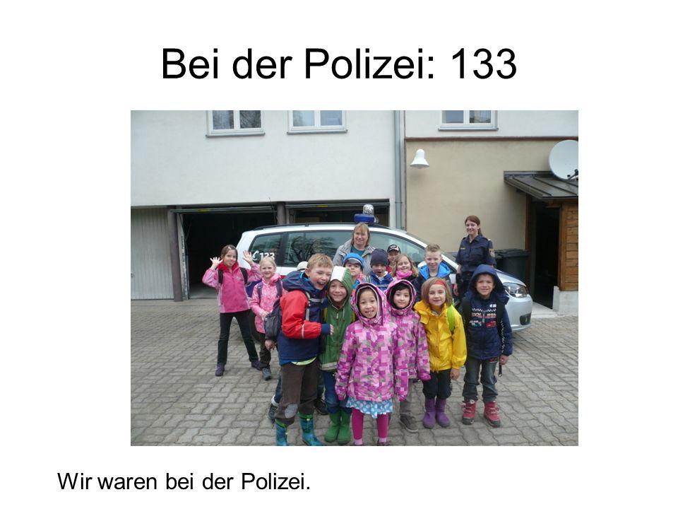 Bei der Polizei: 133 Wir waren bei der Polizei.