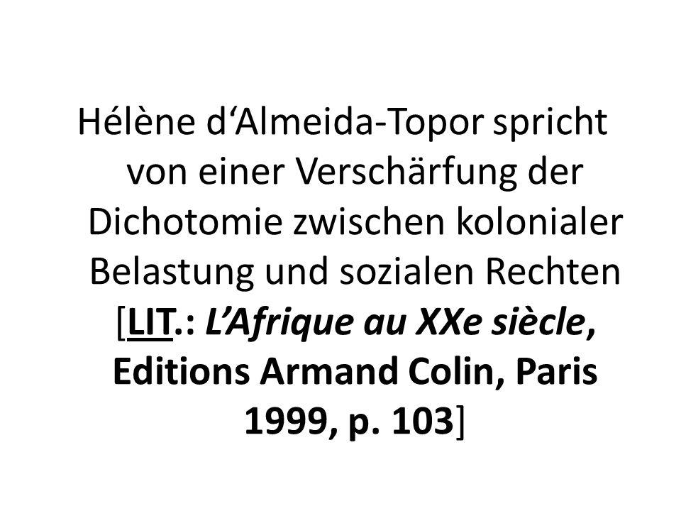 Hélène dAlmeida-Topor spricht von einer Verschärfung der Dichotomie zwischen kolonialer Belastung und sozialen Rechten [LIT.: LAfrique au XXe siècle,