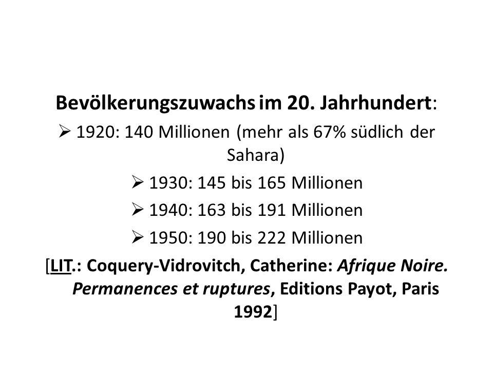Bevölkerungszuwachs im 20. Jahrhundert: 1920: 140 Millionen (mehr als 67% südlich der Sahara) 1930: 145 bis 165 Millionen 1940: 163 bis 191 Millionen