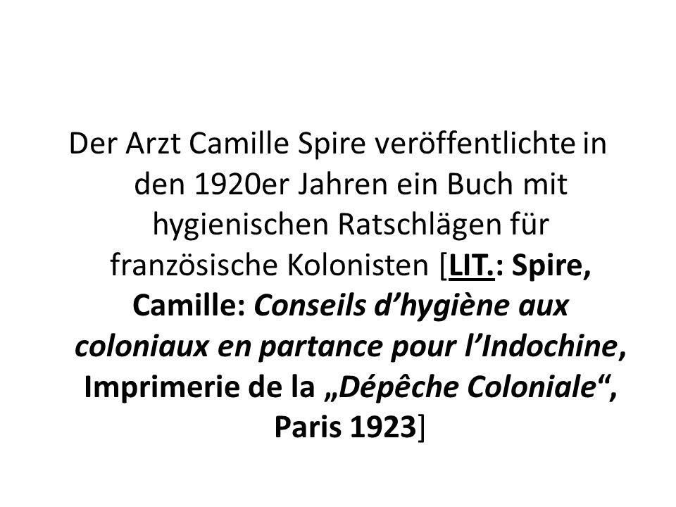 Der Arzt Camille Spire veröffentlichte in den 1920er Jahren ein Buch mit hygienischen Ratschlägen für französische Kolonisten [LIT.: Spire, Camille: C