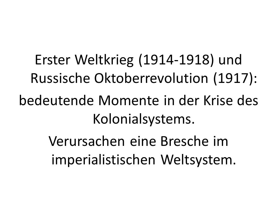 Erster Weltkrieg (1914-1918) und Russische Oktoberrevolution (1917): bedeutende Momente in der Krise des Kolonialsystems. Verursachen eine Bresche im