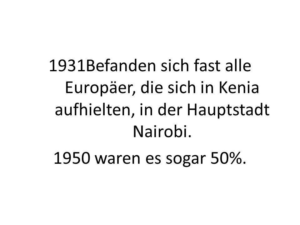 1931Befanden sich fast alle Europäer, die sich in Kenia aufhielten, in der Hauptstadt Nairobi. 1950 waren es sogar 50%.