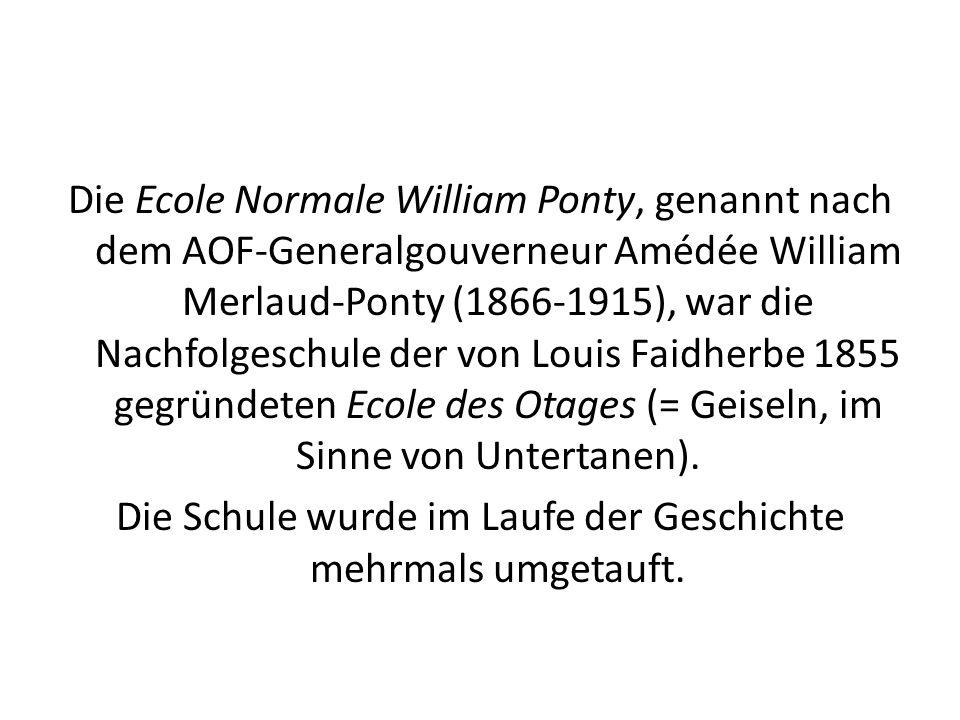Die Ecole Normale William Ponty, genannt nach dem AOF-Generalgouverneur Amédée William Merlaud-Ponty (1866-1915), war die Nachfolgeschule der von Loui