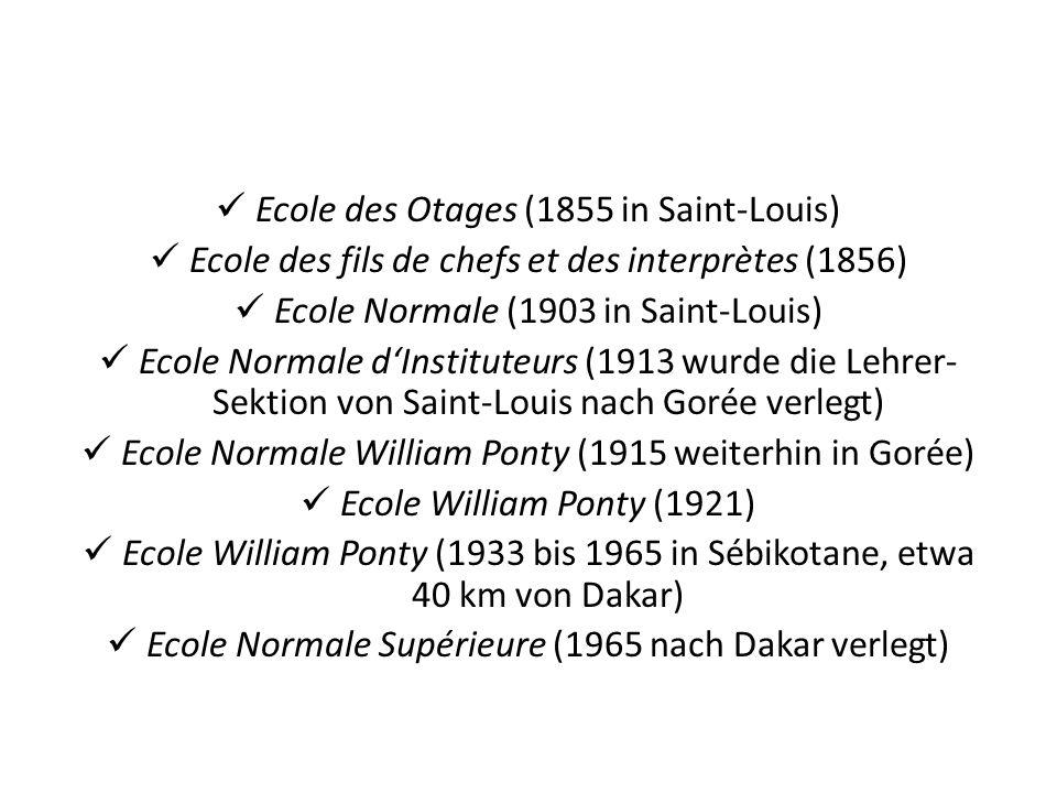 Ecole des Otages (1855 in Saint-Louis) Ecole des fils de chefs et des interprètes (1856) Ecole Normale (1903 in Saint-Louis) Ecole Normale dInstituteu