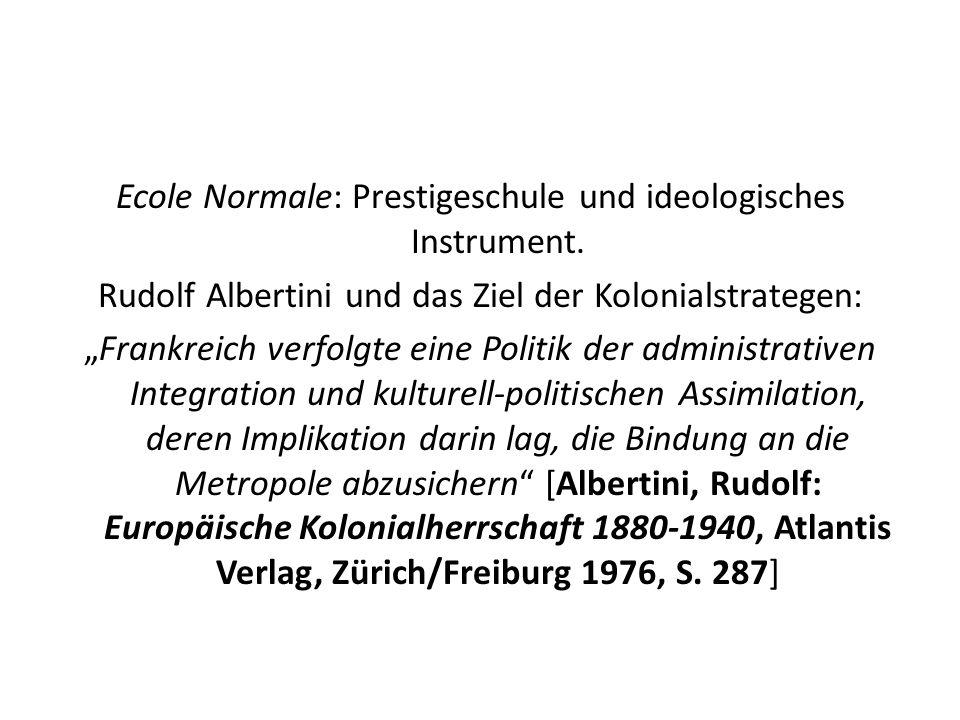 Ecole Normale: Prestigeschule und ideologisches Instrument. Rudolf Albertini und das Ziel der Kolonialstrategen: Frankreich verfolgte eine Politik der