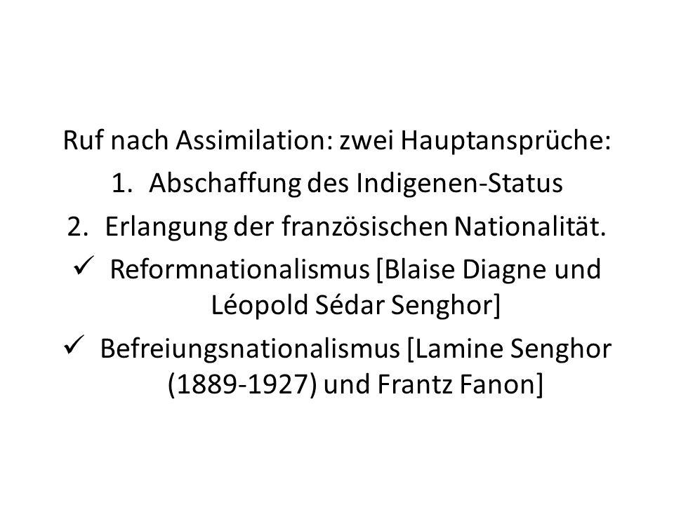 Ruf nach Assimilation: zwei Hauptansprüche: 1.Abschaffung des Indigenen-Status 2.Erlangung der französischen Nationalität. Reformnationalismus [Blaise