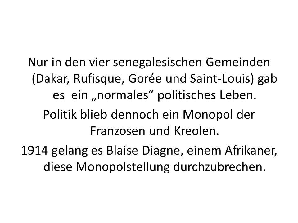 Nur in den vier senegalesischen Gemeinden (Dakar, Rufisque, Gorée und Saint-Louis) gab es ein normales politisches Leben. Politik blieb dennoch ein Mo
