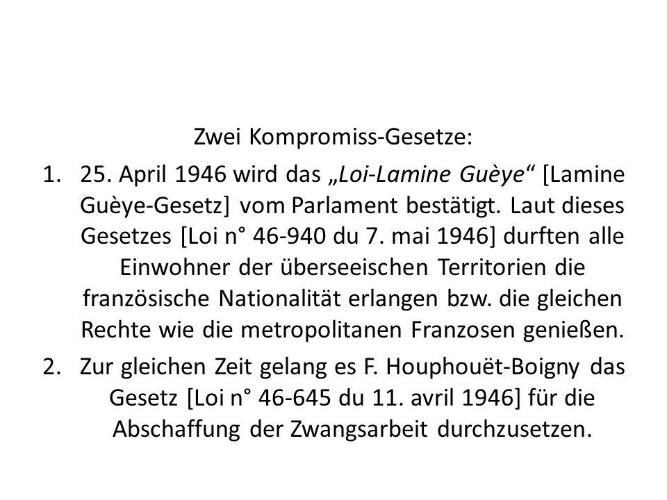 Zwei Kompromiss-Gesetze: 1.25. April 1946 wird das Loi-Lamine Guèye [Lamine Guèye-Gesetz] vom Parlament bestätigt. Laut dieses Gesetzes [Loi n° 46-940