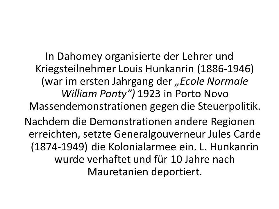 In Dahomey organisierte der Lehrer und Kriegsteilnehmer Louis Hunkanrin (1886-1946) (war im ersten Jahrgang der Ecole Normale William Ponty) 1923 in P