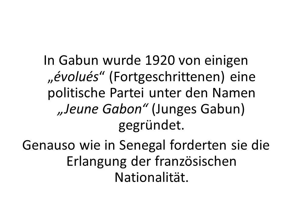 In Gabun wurde 1920 von einigenévolués (Fortgeschrittenen) eine politische Partei unter den Namen Jeune Gabon (Junges Gabun) gegründet. Genauso wie in