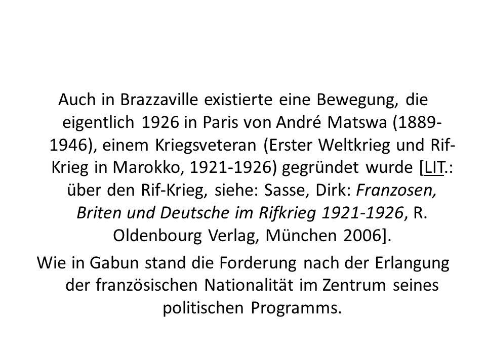 Auch in Brazzaville existierte eine Bewegung, die eigentlich 1926 in Paris von André Matswa (1889- 1946), einem Kriegsveteran (Erster Weltkrieg und Ri
