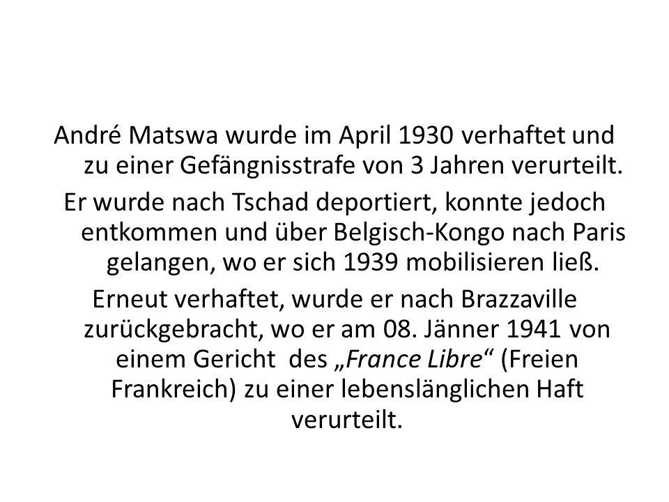 André Matswa wurde im April 1930 verhaftet und zu einer Gefängnisstrafe von 3 Jahren verurteilt. Er wurde nach Tschad deportiert, konnte jedoch entkom