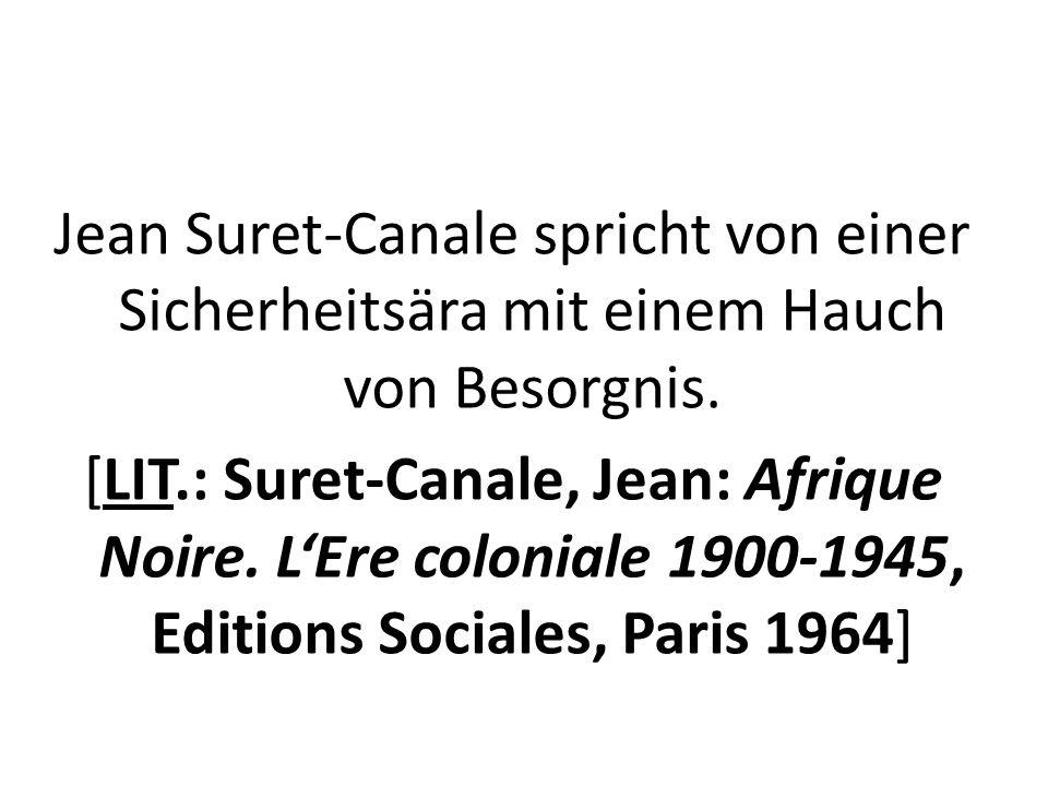 Jean Suret-Canale spricht von einer Sicherheitsära mit einem Hauch von Besorgnis. [LIT.: Suret-Canale, Jean: Afrique Noire. LEre coloniale 1900-1945,