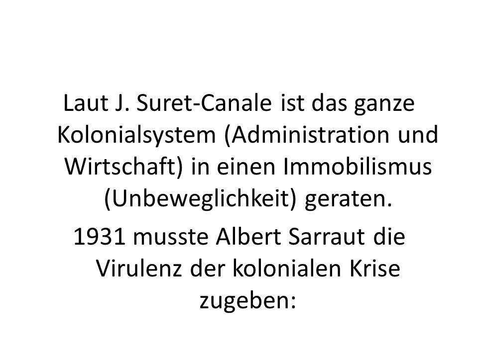 Laut J. Suret-Canale ist das ganze Kolonialsystem (Administration und Wirtschaft) in einen Immobilismus (Unbeweglichkeit) geraten. 1931 musste Albert