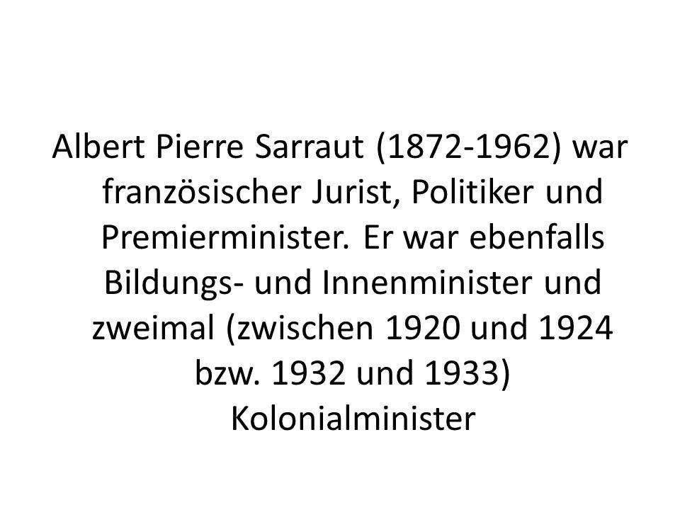 Albert Pierre Sarraut (1872-1962) war französischer Jurist, Politiker und Premierminister. Er war ebenfalls Bildungs- und Innenminister und zweimal (z