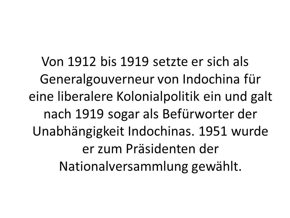 Von 1912 bis 1919 setzte er sich als Generalgouverneur von Indochina für eine liberalere Kolonialpolitik ein und galt nach 1919 sogar als Befürworter