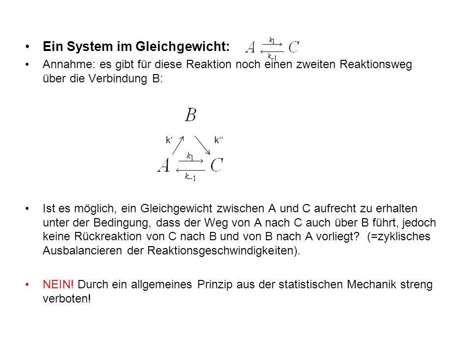 Ein System im Gleichgewicht: Annahme: es gibt für diese Reaktion noch einen zweiten Reaktionsweg über die Verbindung B: Ist es möglich, ein Gleichgewi