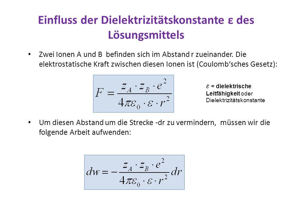 Einfluss der Dielektrizitätskonstante ε des Lösungsmittels Zwei Ionen A und B befinden sich im Abstand r zueinander. Die elektrostatische Kraft zwisch