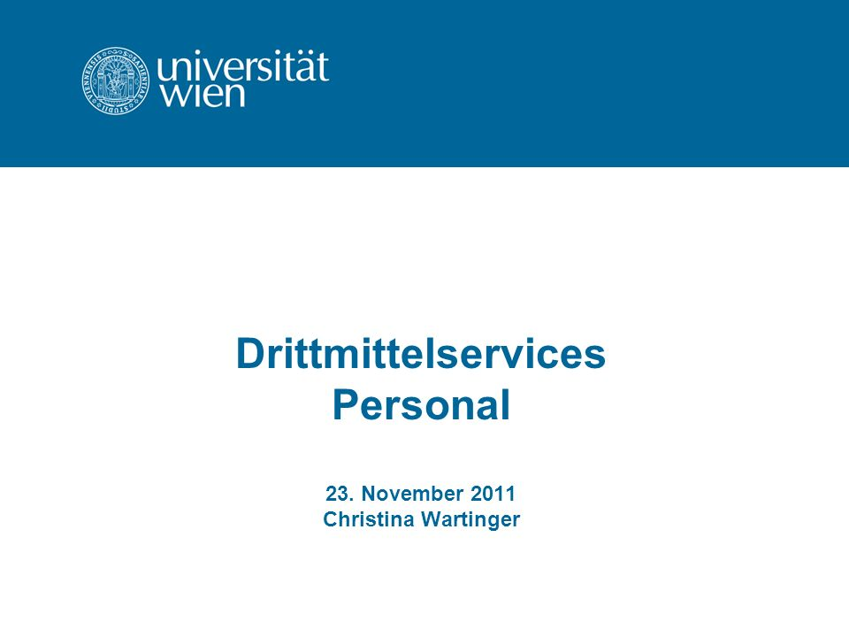 Drittmittelservices Personal 23. November 2011 Christina Wartinger