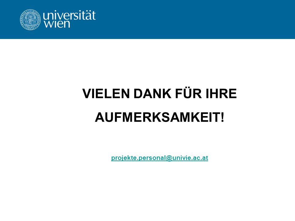 VIELEN DANK FÜR IHRE AUFMERKSAMKEIT! projekte.personal@univie.ac.at