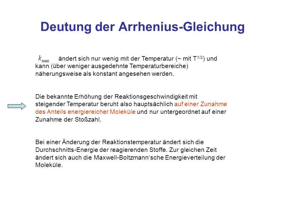 Deutung der Arrhenius-Gleichung ändert sich nur wenig mit der Temperatur (~ mit T 1/2 ) und kann (über weniger ausgedehnte Temperaturbereiche) näherun