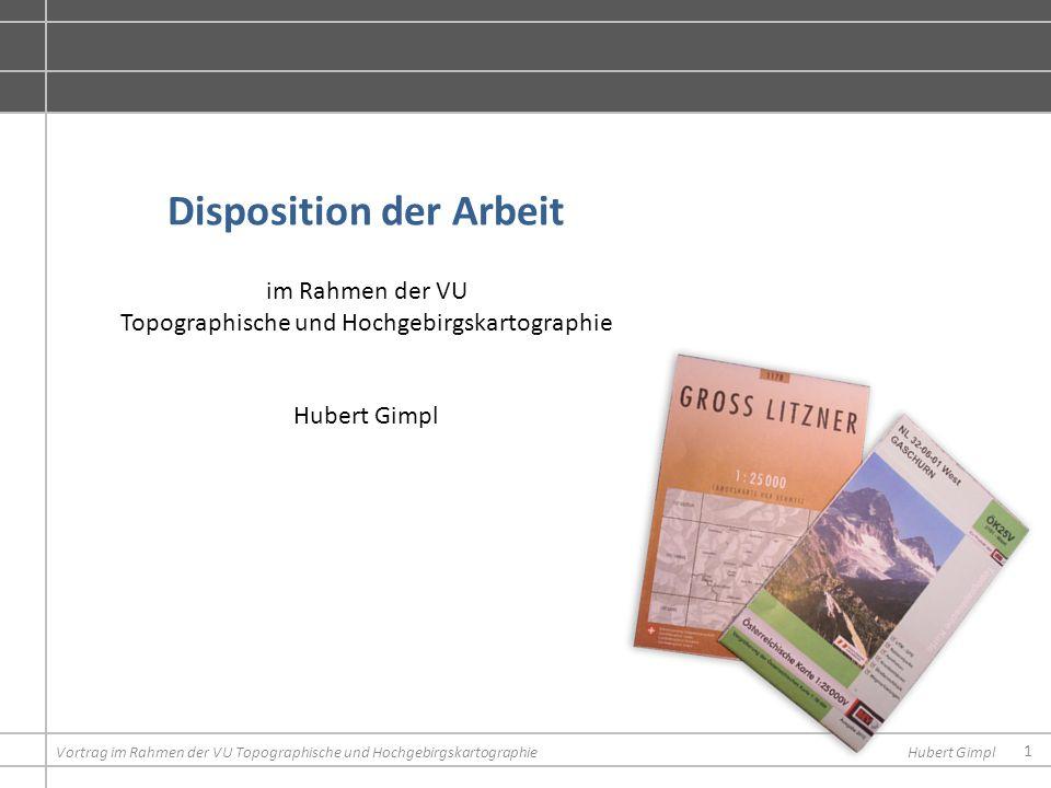 1 Vortrag im Rahmen der VU Topographische und Hochgebirgskartographie Disposition der Arbeit im Rahmen der VU Topographische und Hochgebirgskartograph