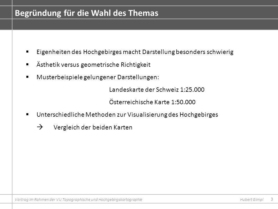 3 Begründung für die Wahl des Themas Vortrag im Rahmen der VU Topographische und HochgebirgskartographieHubert Gimpl Eigenheiten des Hochgebirges mach