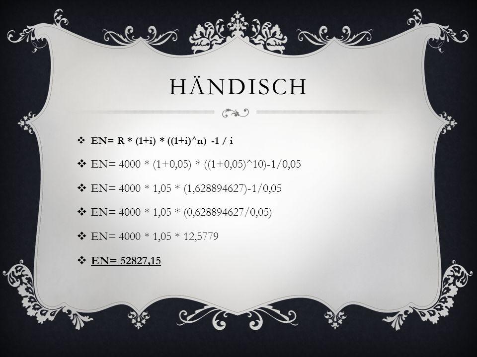 HÄNDISCH EN= R * (1+i) * ((1+i)^n) -1 / i EN= 4000 * (1+0,05) * ((1+0,05)^10)-1/0,05 EN= 4000 * 1,05 * (1,628894627)-1/0,05 EN= 4000 * 1,05 * (0,62889