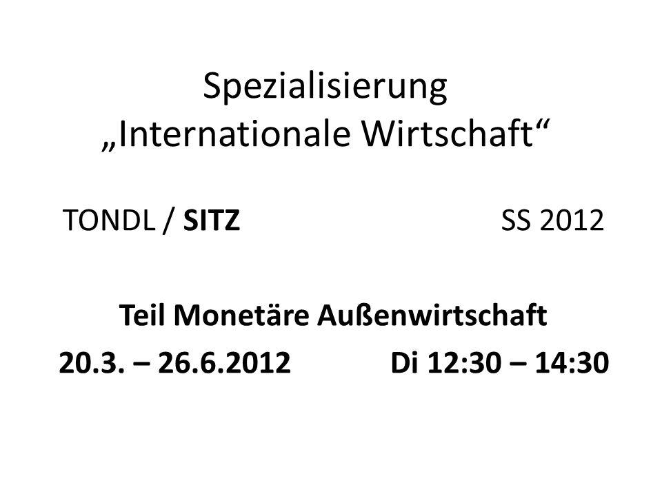 Spezialisierung Internationale Wirtschaft TONDL / SITZ SS 2012 Teil Monetäre Außenwirtschaft 20.3.