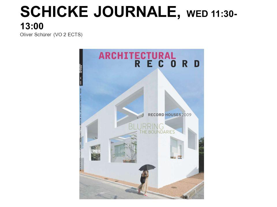 SCHICKE JOURNALE, WED 11:30- 13:00 Oliver Schürer (VO 2 ECTS)