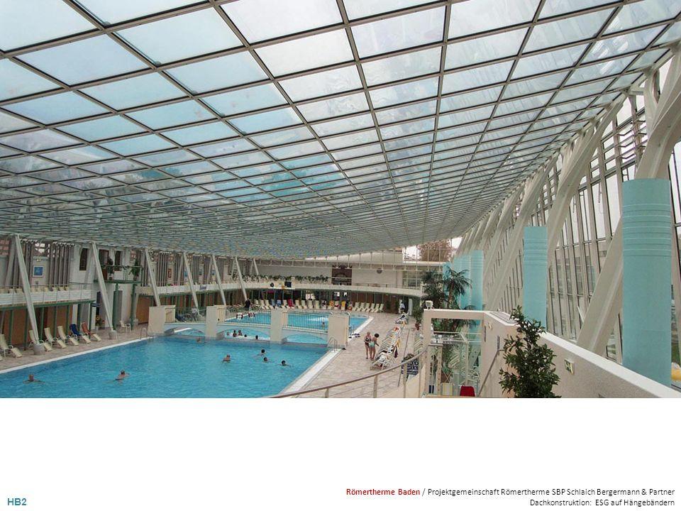 HB2 Römertherme Baden / Projektgemeinschaft Römertherme SBP Schlaich Bergermann & Partner Dachkonstruktion: ESG auf Hängebändern