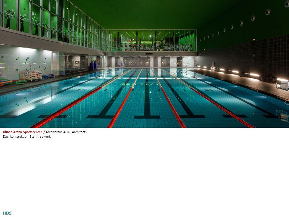 HB2 Bilbao Arena Sportscenter / Architektur ACXT-Architects Dachkonstruktion Stahltragwerk