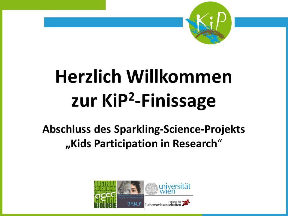 Herzlich Willkommen zur KiP 2 -Finissage Abschluss des Sparkling-Science-Projekts Kids Participation in Research