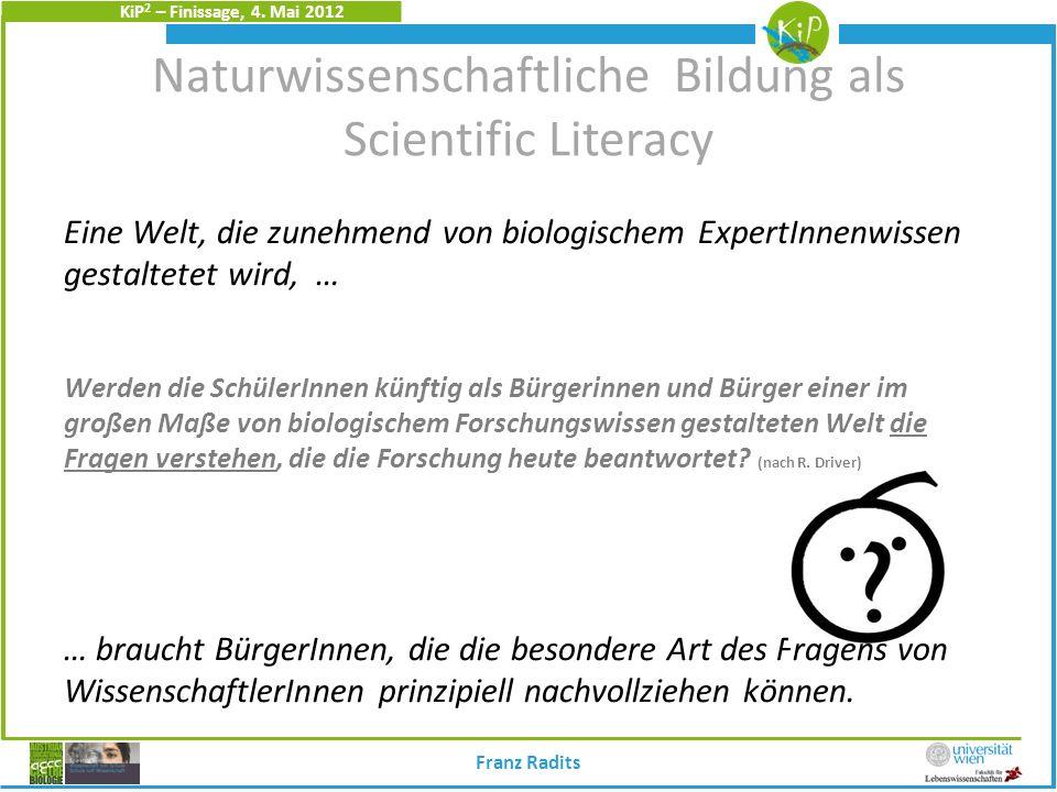 KiP 2 – Finissage, 4. Mai 2012 Eine Welt, die zunehmend von biologischem ExpertInnenwissen gestaltetet wird, … Werden die SchülerInnen künftig als Bür