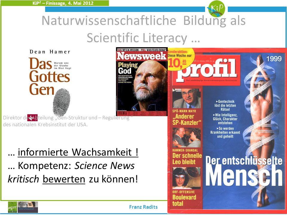 KiP 2 – Finissage, 4. Mai 2012 Naturwissenschaftliche Bildung als Scientific Literacy … 1999 … informierte Wachsamkeit ! … Kompetenz: Science News kri