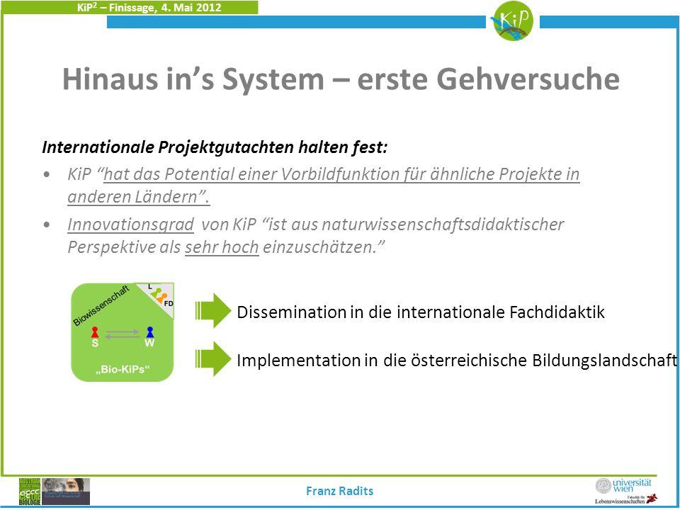 KiP 2 – Finissage, 4. Mai 2012 Hinaus ins System – erste Gehversuche Internationale Projektgutachten halten fest: KiP hat das Potential einer Vorbildf