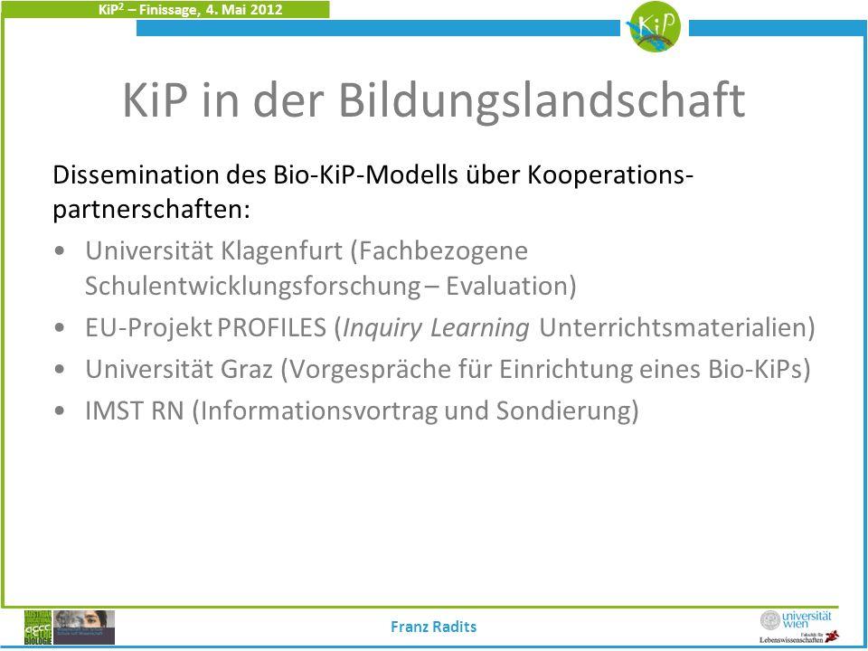 KiP 2 – Finissage, 4. Mai 2012 KiP in der Bildungslandschaft Dissemination des Bio-KiP-Modells über Kooperations- partnerschaften: Universität Klagenf