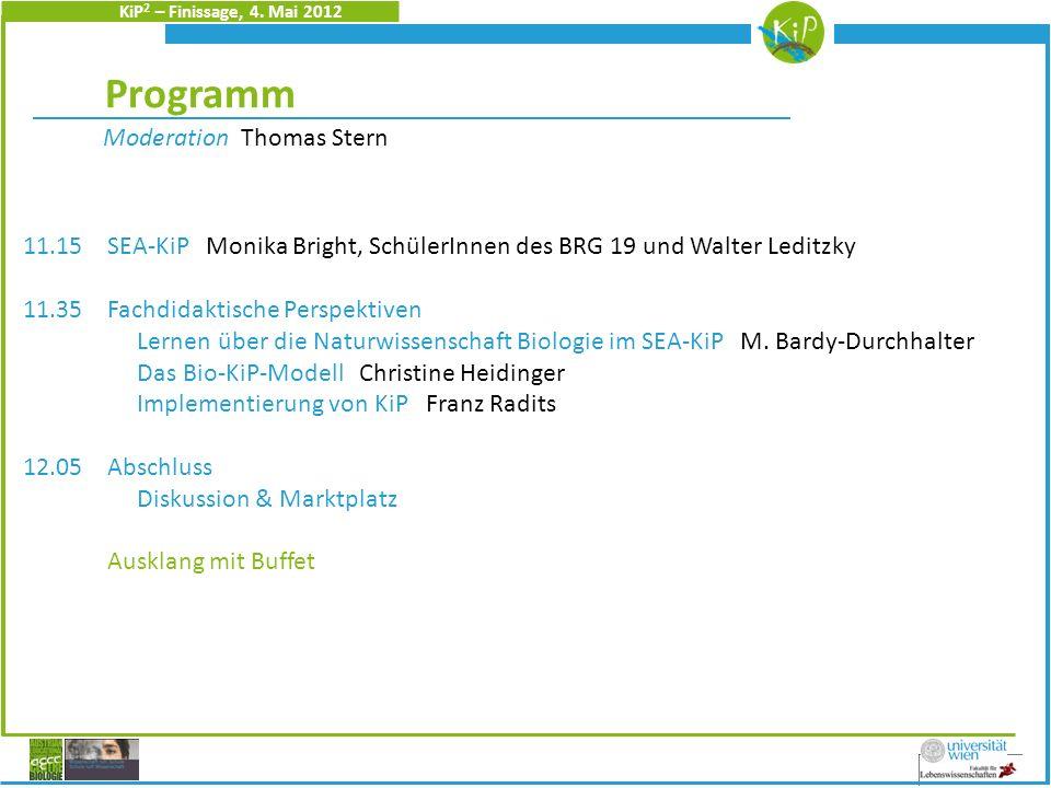 KiP 2 – Finissage, 4. Mai 2012 Christine Heidinger Programm Moderation Thomas Stern 11.15 SEA-KiP Monika Bright, SchülerInnen des BRG 19 und Walter Le