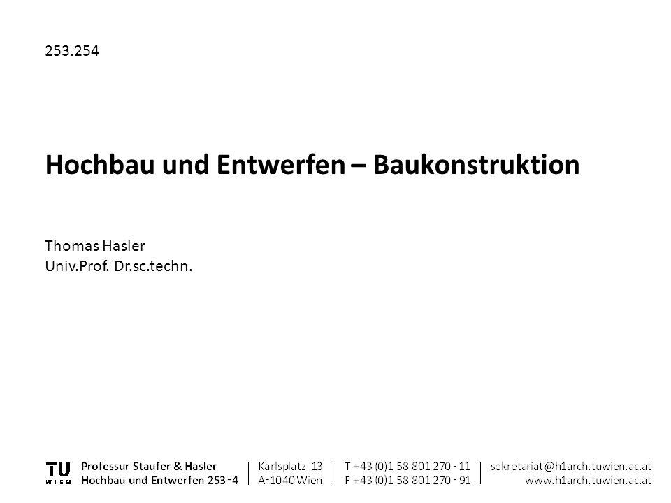 253.254 Hochbau und Entwerfen – Baukonstruktion Thomas Hasler Univ.Prof. Dr.sc.techn.
