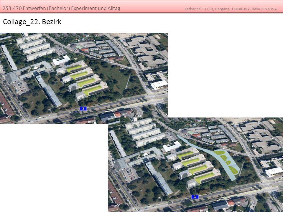253.470 Entwerfen (Bachelor) Experiment und Alltag Katharina SITTER, Gergana TODOROVA, Raya PENKOVA Collage_22. Bezirk