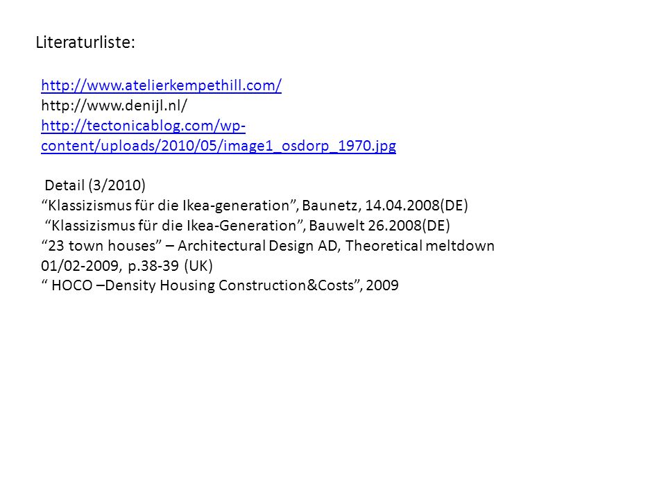 Literaturliste: http://www.atelierkempethill.com/ http://www.atelierkempethill.com/ http://www.denijl.nl/ http://tectonicablog.com/wp- content/uploads