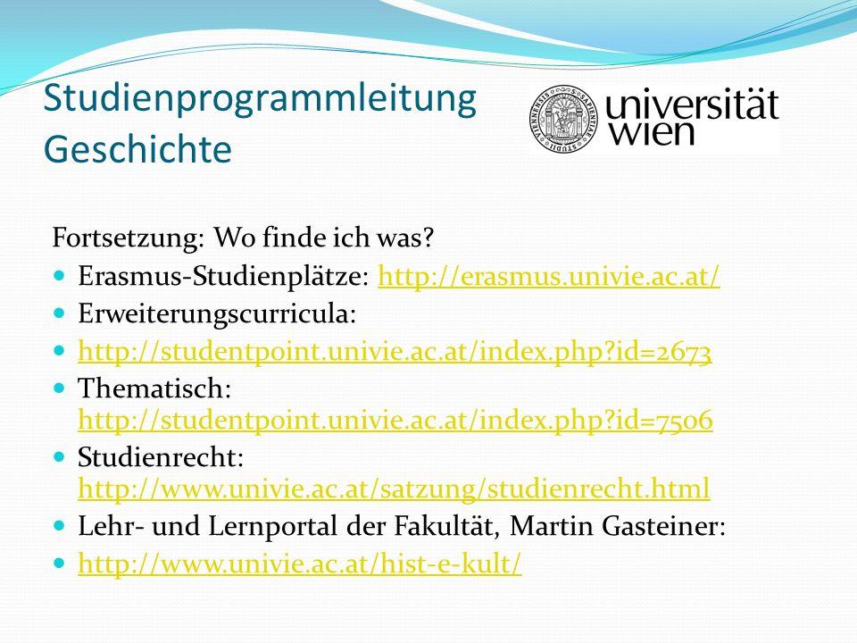 Studienprogrammleitung Geschichte Fortsetzung: Wo finde ich was? Erasmus-Studienplätze: http://erasmus.univie.ac.at/http://erasmus.univie.ac.at/ Erwei